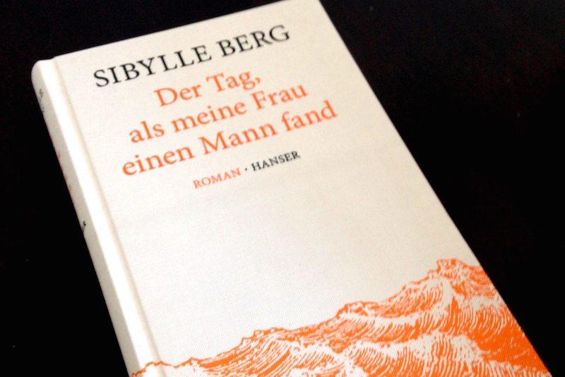 Berlin-Roman-Sibylle-Berg-Der-Tag-als-meine-Frau-einen-Mann-fand